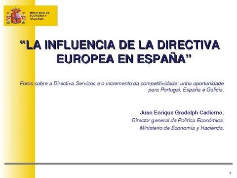 A influencia da directiva europea en España - Foros sobre a directiva servizos e o incremento da competitividade: Unha oportunidade para Portugal, España é  Galicia